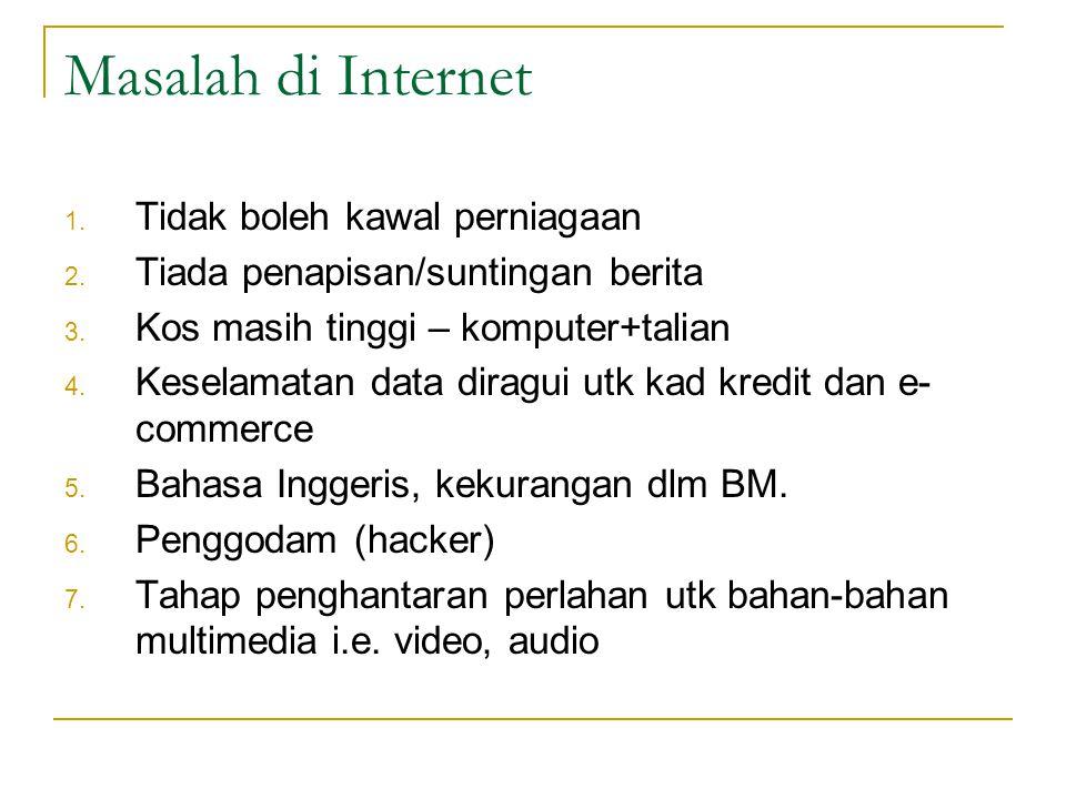 Masalah di Internet 1. Tidak boleh kawal perniagaan 2. Tiada penapisan/suntingan berita 3. Kos masih tinggi – komputer+talian 4. Keselamatan data dira