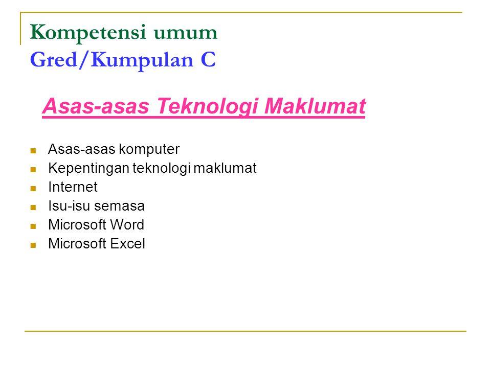 Kompetensi umum Gred/Kumpulan C Asas-asas komputer Kepentingan teknologi maklumat Internet Isu-isu semasa Microsoft Word Microsoft Excel Asas-asas Teknologi Maklumat