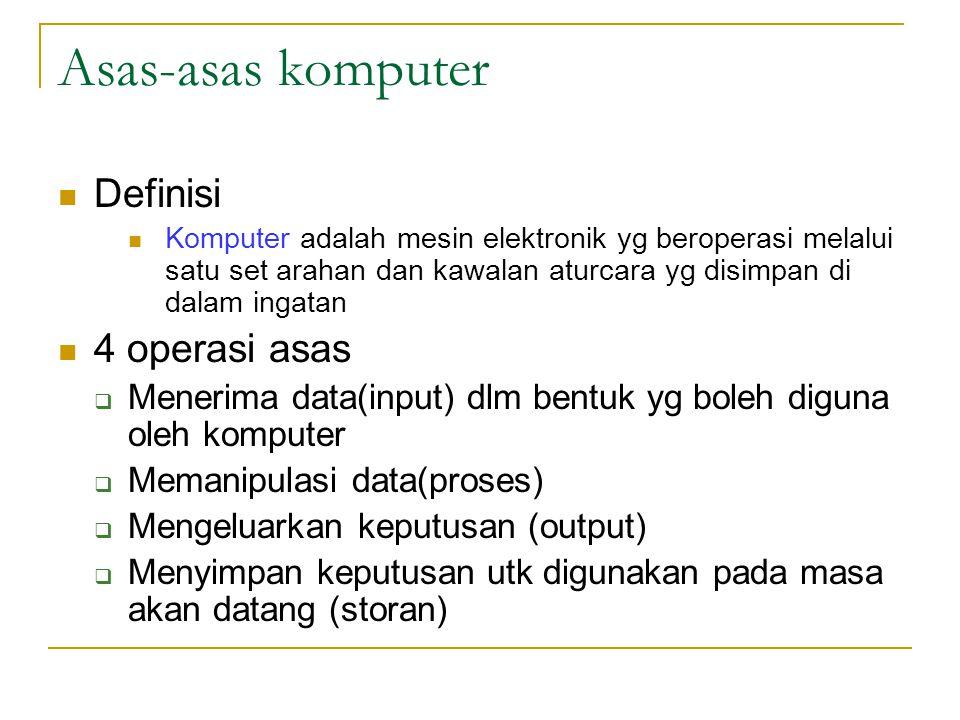 Asas-asas komputer Definisi Komputer adalah mesin elektronik yg beroperasi melalui satu set arahan dan kawalan aturcara yg disimpan di dalam ingatan 4