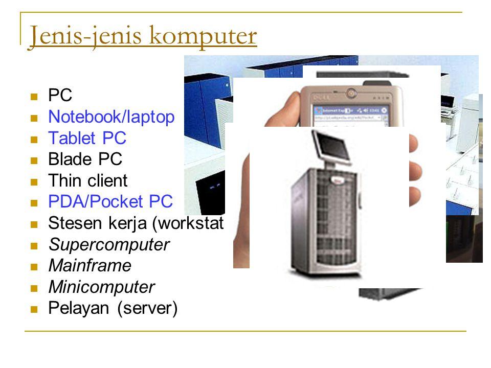 Jenis-jenis komputer PC Notebook/laptop Tablet PC Blade PC Thin client PDA/Pocket PC Stesen kerja (workstation) Supercomputer Mainframe Minicomputer Pelayan (server)