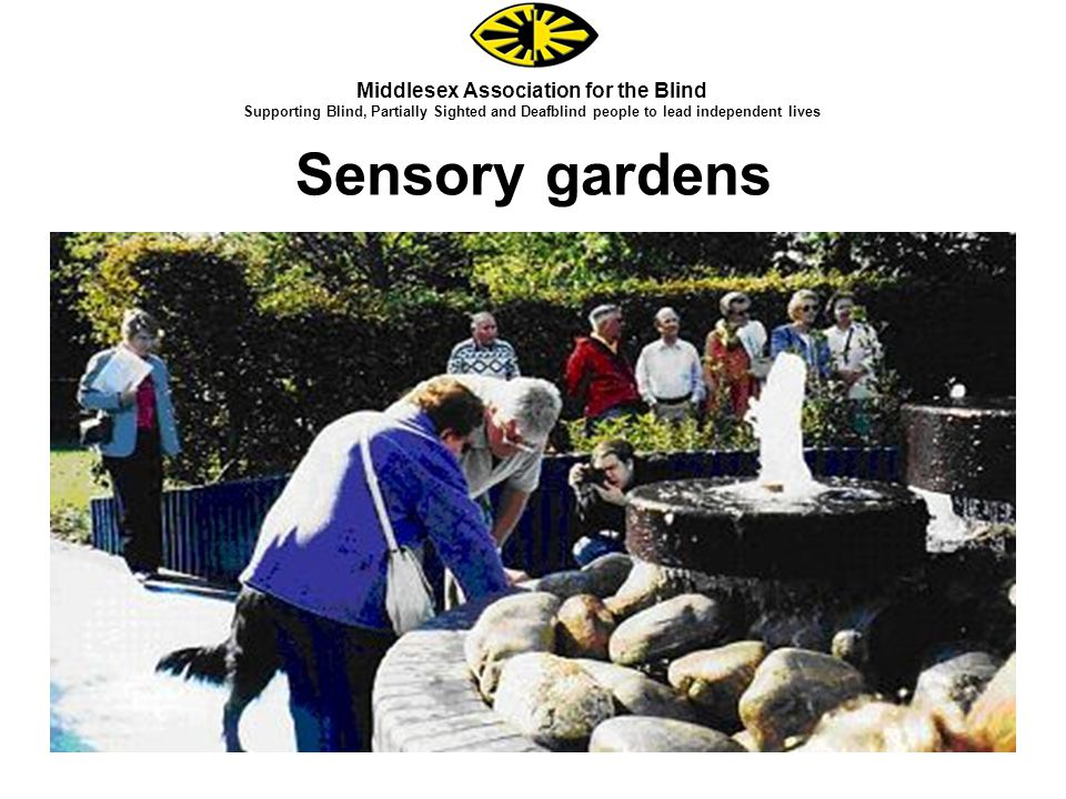 Sensory gardens Middlesex Association for the Blind Supporting Blind, Partially Sighted and Deafblind people to lead independent lives