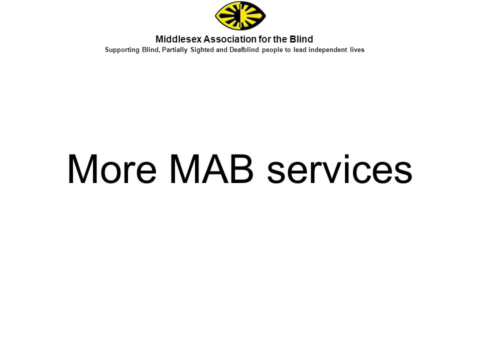 More MAB services Middlesex Association for the Blind Supporting Blind, Partially Sighted and Deafblind people to lead independent lives