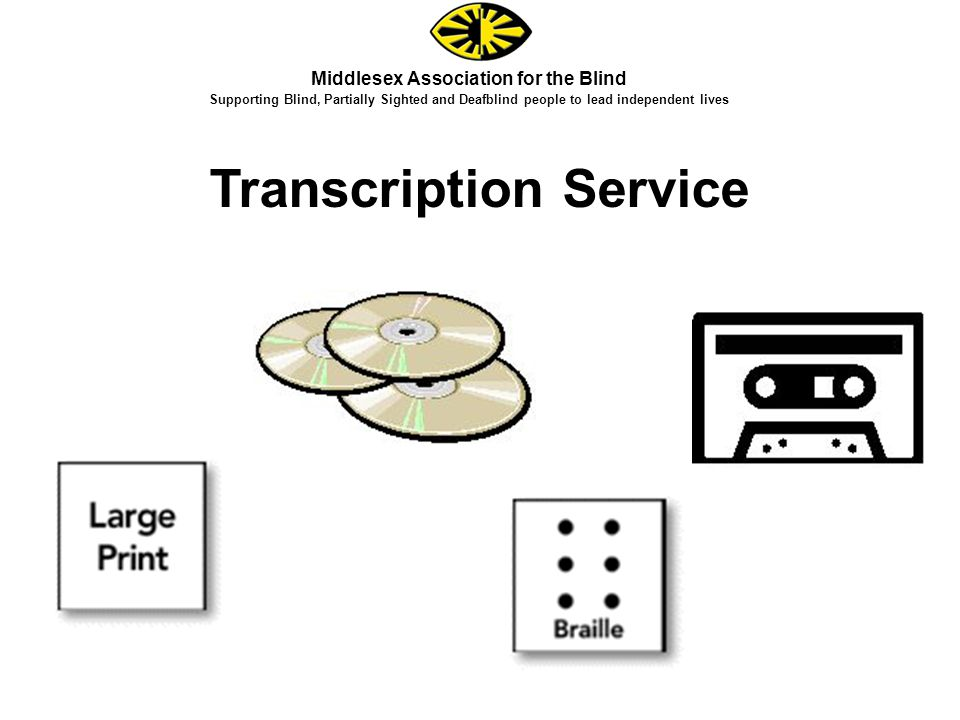 Middlesex Association for the Blind Supporting Blind, Partially Sighted and Deafblind people to lead independent lives Transcription Service