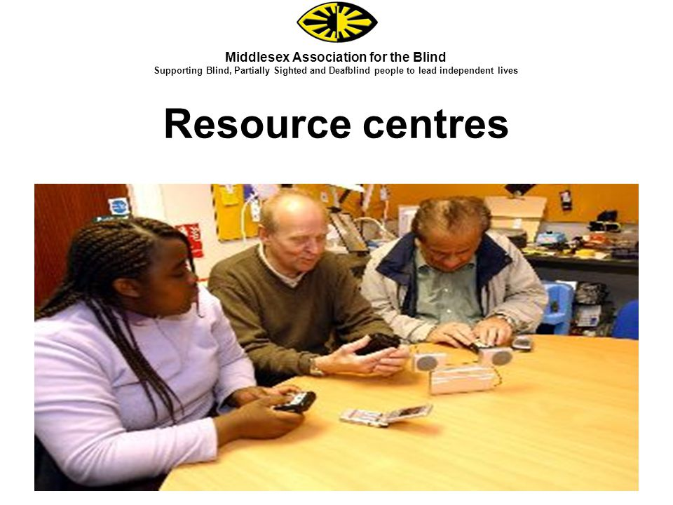 Resource centres Middlesex Association for the Blind Supporting Blind, Partially Sighted and Deafblind people to lead independent lives