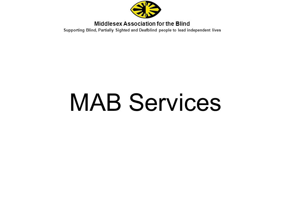 MAB Services Middlesex Association for the Blind Supporting Blind, Partially Sighted and Deafblind people to lead independent lives