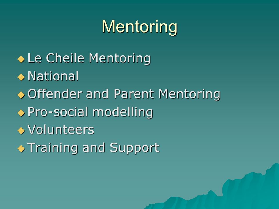 Mentoring  Le Cheile Mentoring  National  Offender and Parent Mentoring  Pro-social modelling  Volunteers  Training and Support