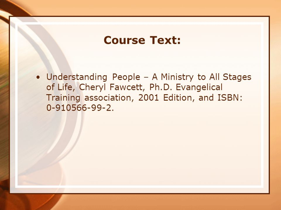 Course Text: Understanding People – A Ministry to All Stages of Life, Cheryl Fawcett, Ph.D.