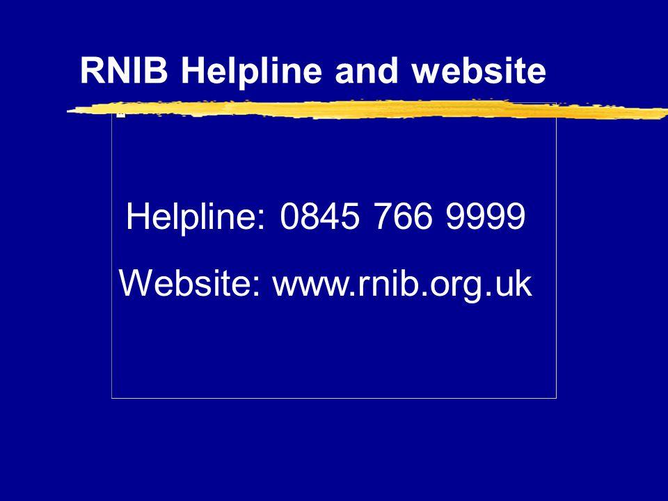 RNIB Helpline and website Helpline: 0845 766 9999 Website: www.rnib.org.uk