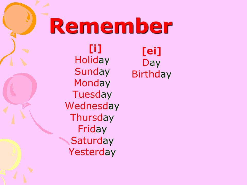 Remember [i] Holiday Sunday Monday Tuesday Wednesday Thursday Friday Saturday Yesterday [ei] Day Birthday