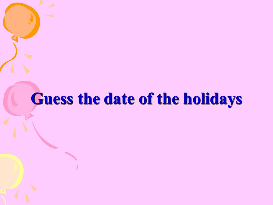 Guess the date of the holidays