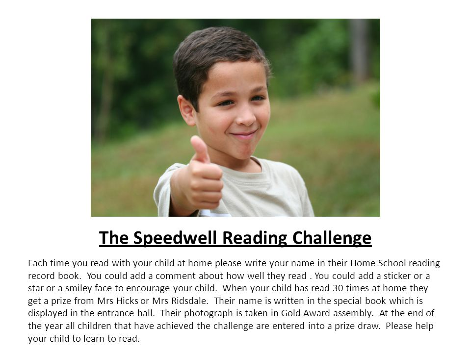 The Speedwell Reading Challenge Each time you read with your child at home please write your name in their Home School reading record book.