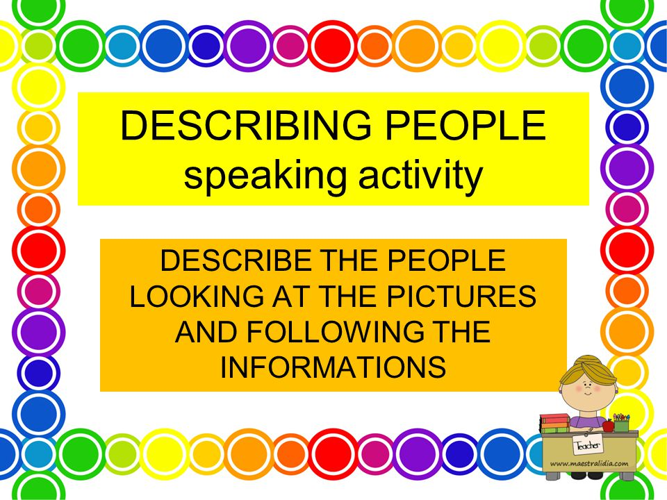 DESCRIBING PEOPLE speaking activity DESCRIBE THE PEOPLE LOOKING AT THE PICTURES AND FOLLOWING THE INFORMATIONS