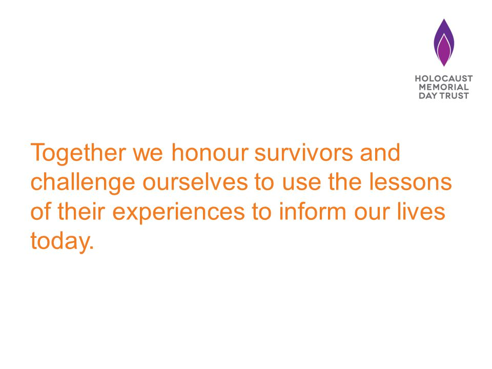 Together we honour survivors and challenge ourselves to use the lessons of their experiences to inform our lives today.