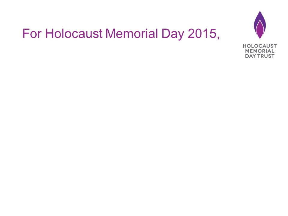 For Holocaust Memorial Day 2015,