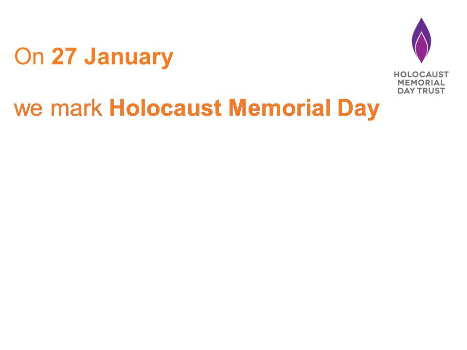 we mark Holocaust Memorial Day On 27 January we mark Holocaust Memorial Day