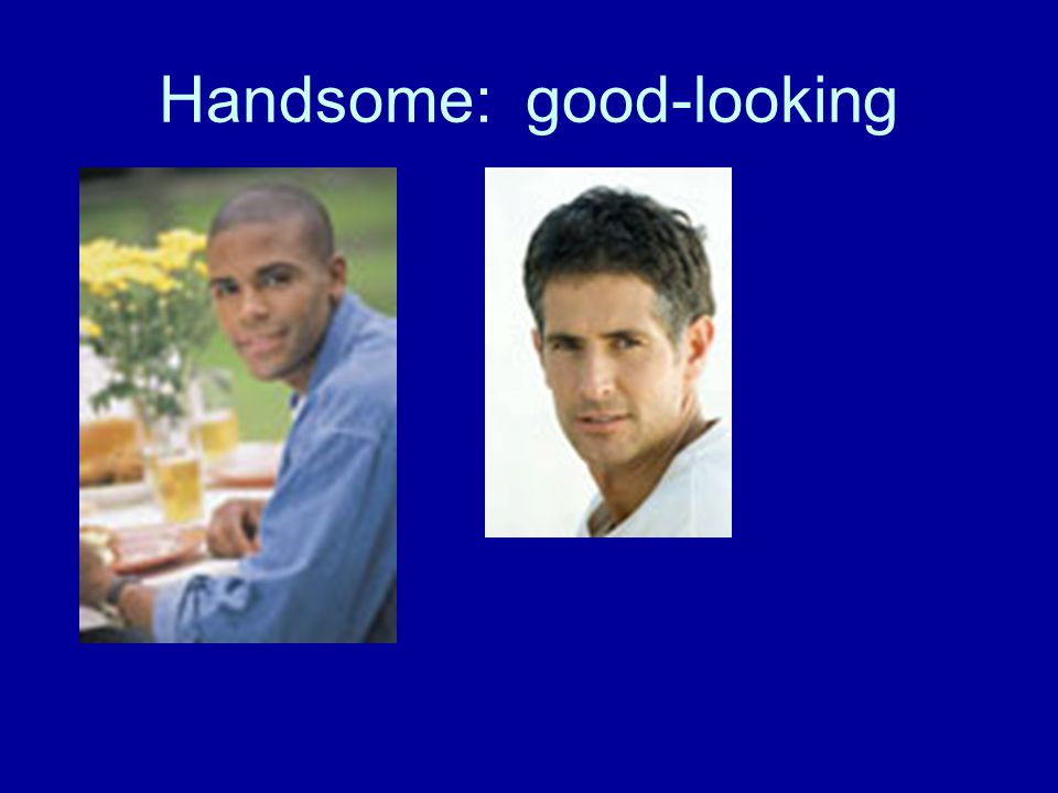 Handsome: good-looking