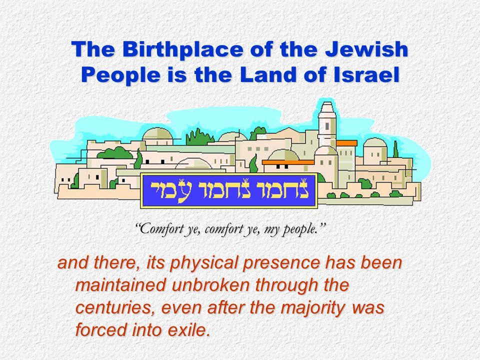 The Birthplace of the Jewish People is the Land of Israel HISTORICAL HIGHLIGHTS 1st century CE 132-135 CE: Bar Kochba Rebellion The Romans also leveled Jerusalem and turned it into a pagan city.