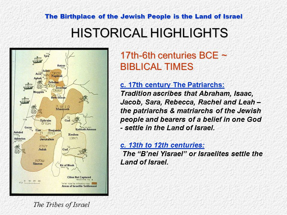 The Birthplace of the Jewish People is the Land of Israel HISTORICAL HIGHLIGHTS 17th-6th centuries BCE ~ BIBLICAL TIMES c.