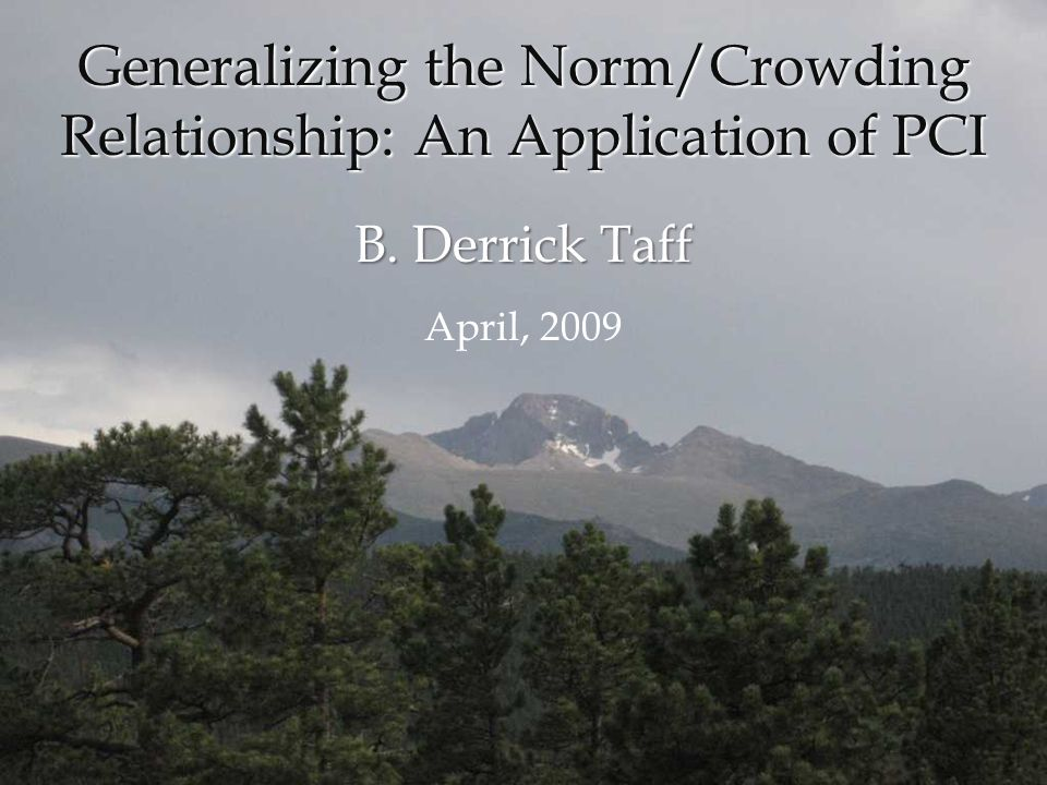 B. Derrick Taff April, 2009 Generalizing the Norm/Crowding Relationship: An Application of PCI