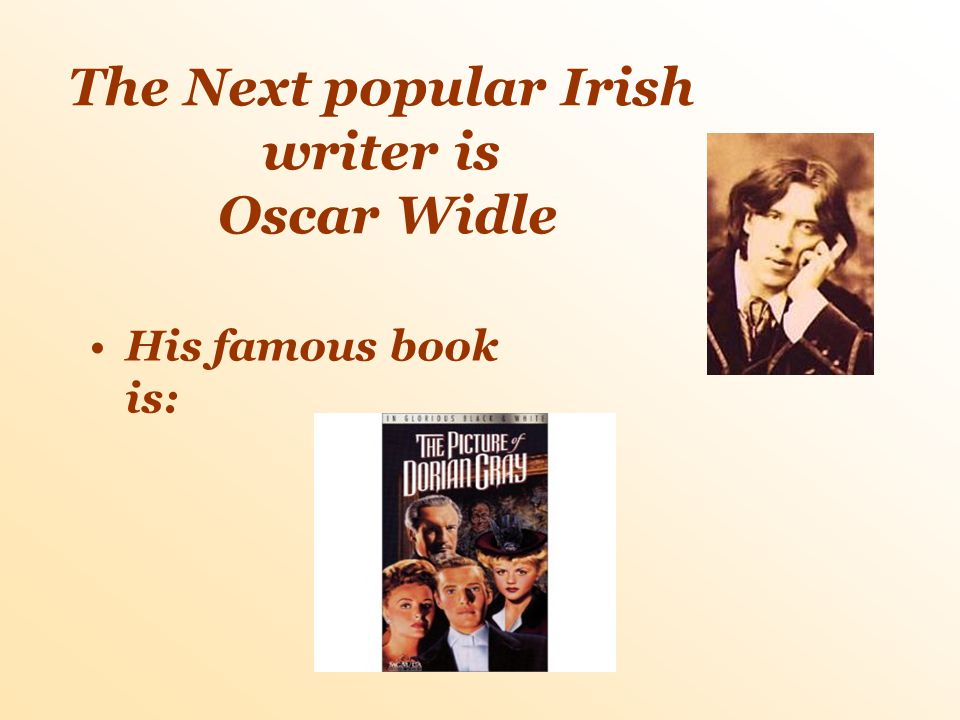 The Next popular Irish writer is Oscar Widle His famous book is: