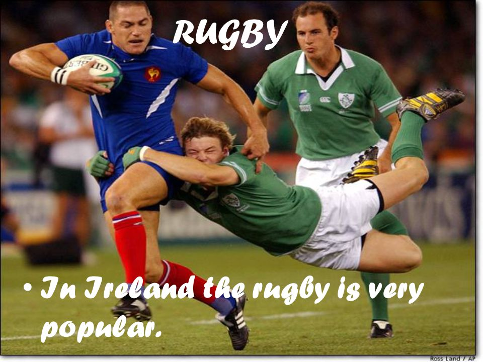 RUGBY In Ireland the rugby is very popular.