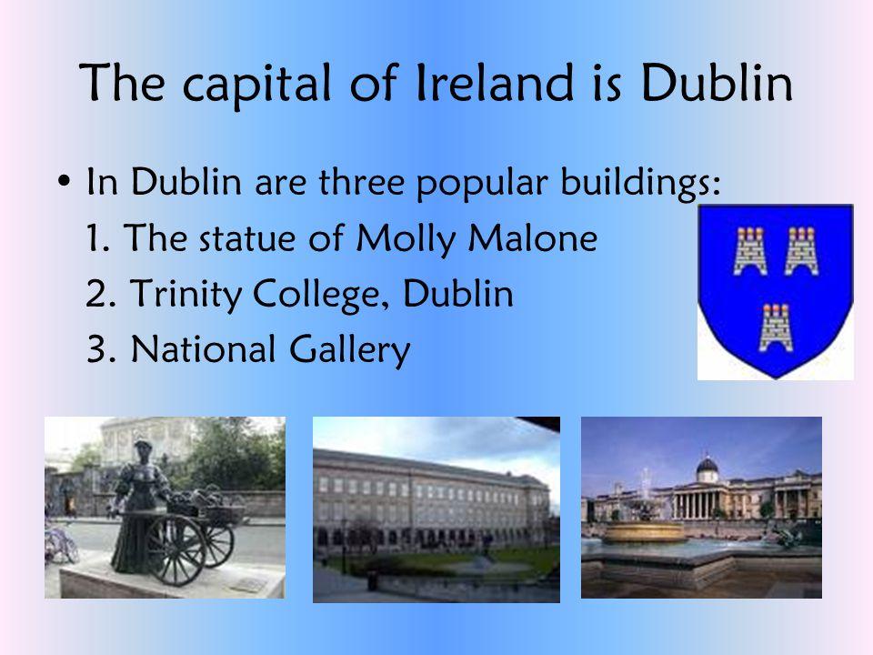 The capital of Ireland is Dublin In Dublin are three popular buildings: 1.