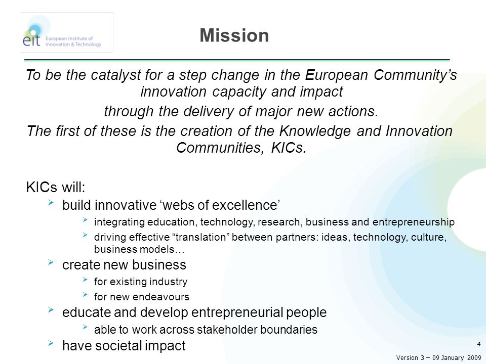 To be the catalyst for a step change in the European Community's innovation capacity and impact through the delivery of major new actions.