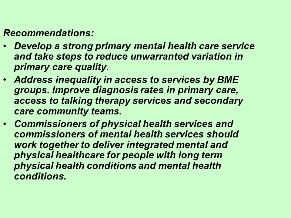 Recommendations: Develop a strong primary mental health care service and take steps to reduce unwarranted variation in primary care quality.