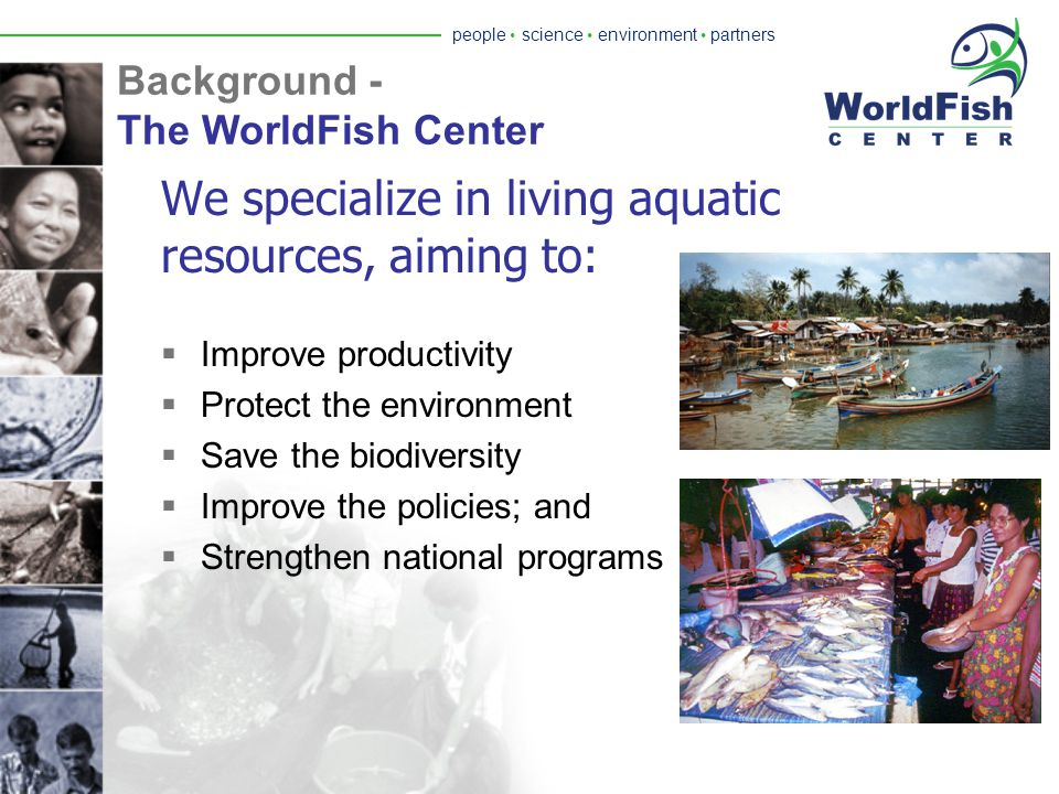 people  science  environment  partners Background - The WorldFish Center Our commitment WorldFish is committed to food security and poverty eradica