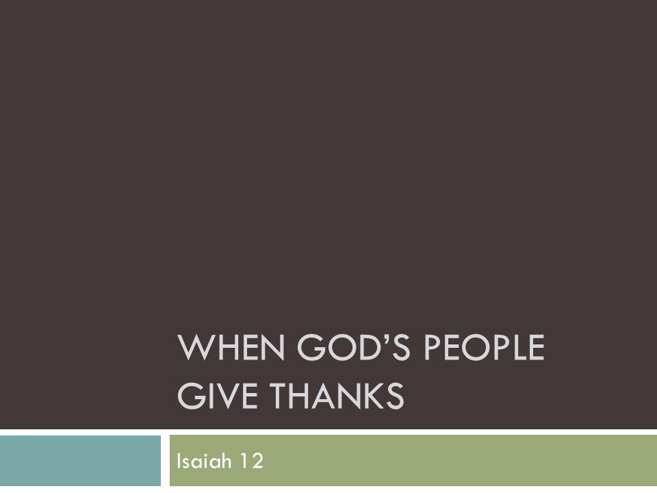 WHEN GOD'S PEOPLE GIVE THANKS Isaiah 12