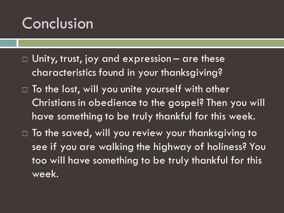 Conclusion  Unity, trust, joy and expression – are these characteristics found in your thanksgiving?  To the lost, will you unite yourself with othe