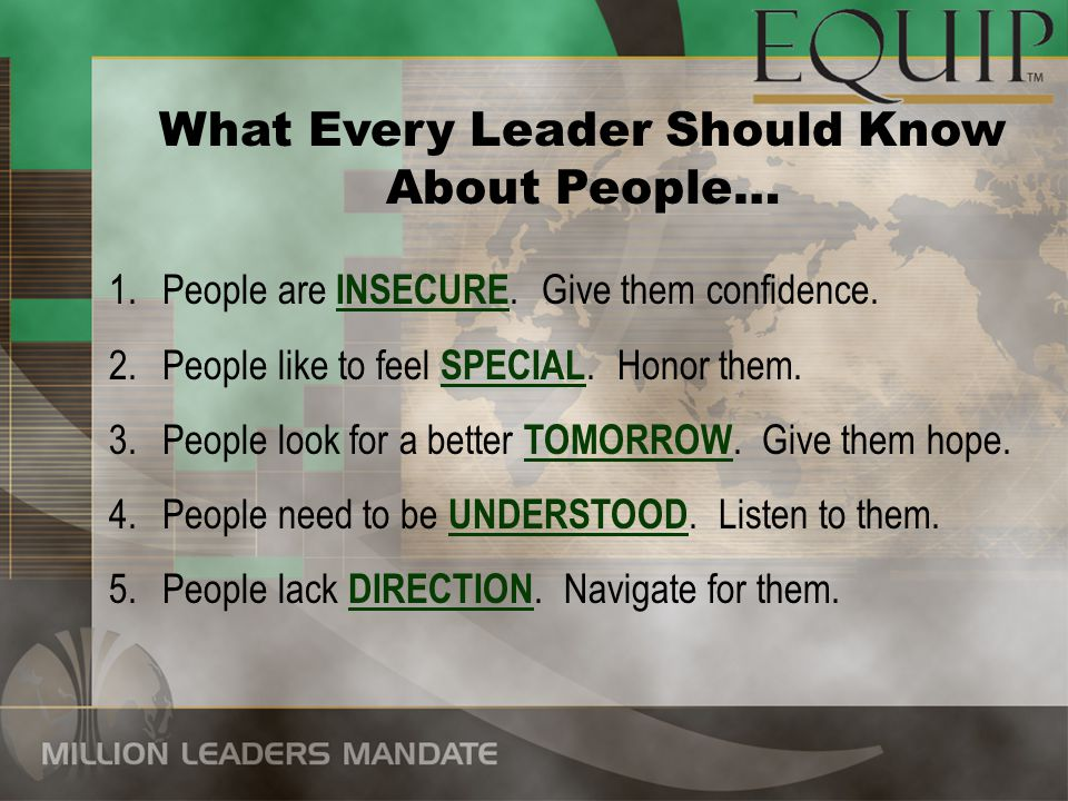What Every Leader Should Know About People… 1.People are INSECURE.