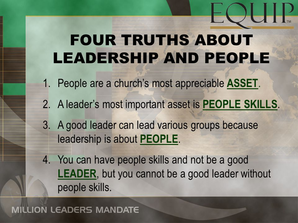FOUR TRUTHS ABOUT LEADERSHIP AND PEOPLE 1.People are a church's most appreciable ASSET.