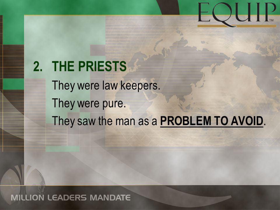 2.THE PRIESTS They were law keepers. They were pure. They saw the man as a PROBLEM TO AVOID.