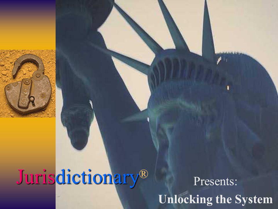 Jurisdictionary Jurisdictionary ® Presents: Unlocking the System