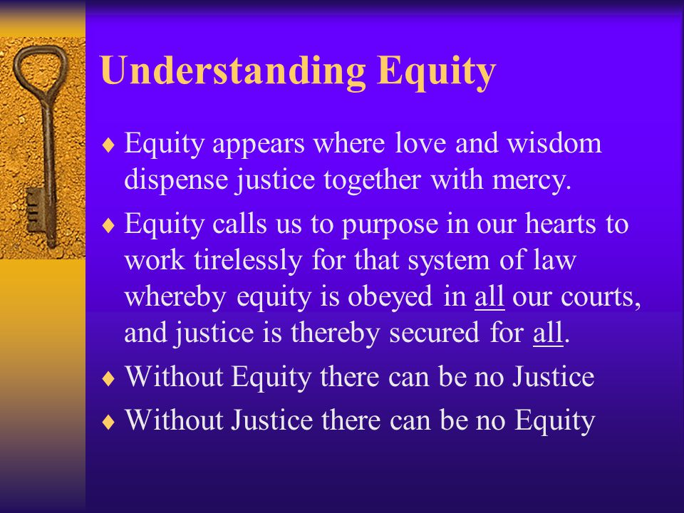 Understanding Equity  Equity appears where love and wisdom dispense justice together with mercy.