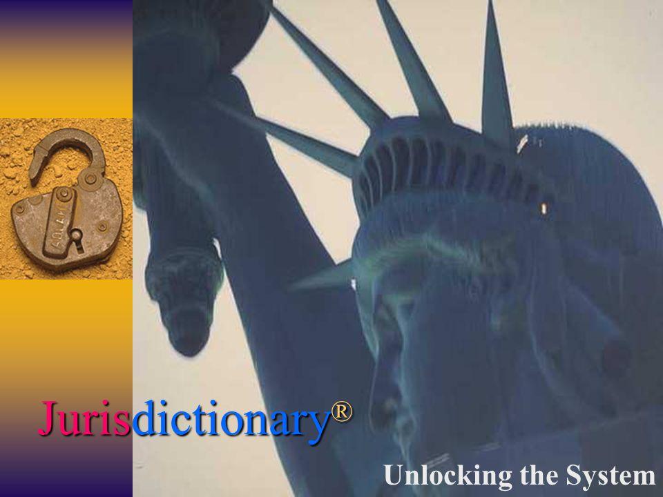 Jurisdictionary ® Unlocking the System