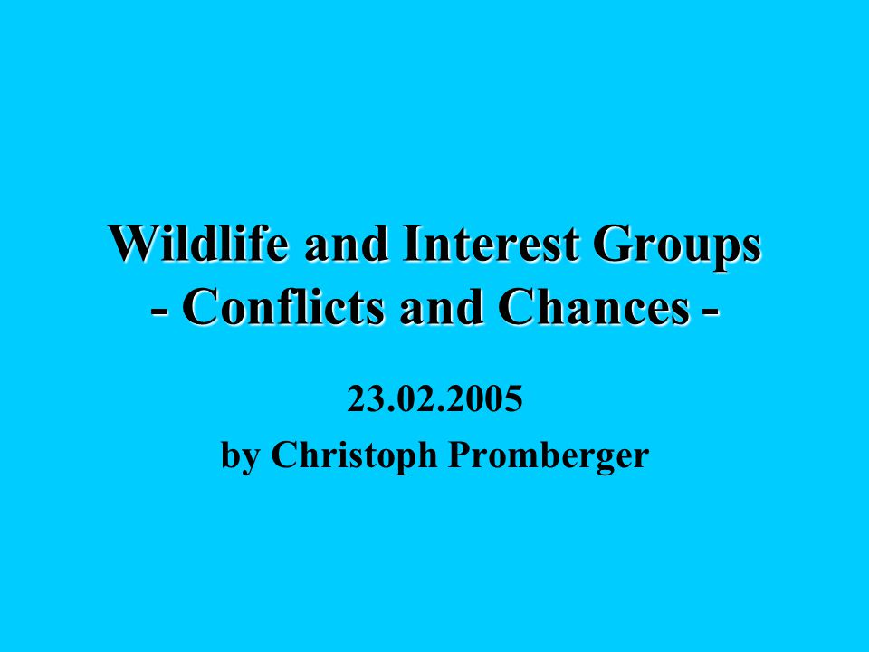 Wildlife and Interest Groups - Conflicts and Chances - 23.02.2005 by Christoph Promberger