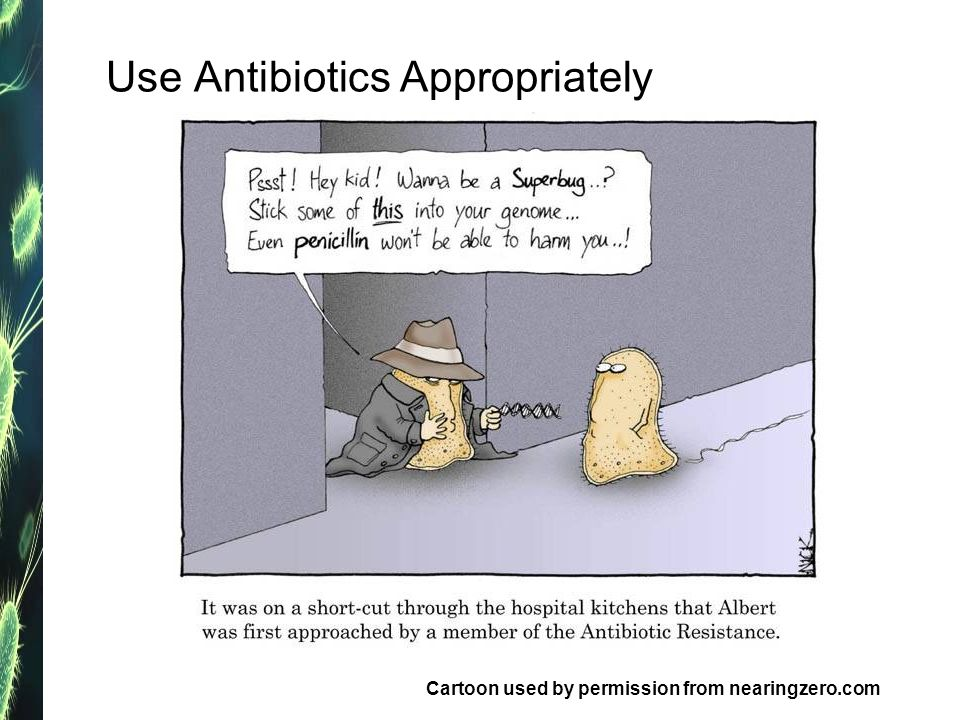 Use Antibiotics Appropriately Cartoon used by permission from nearingzero.com