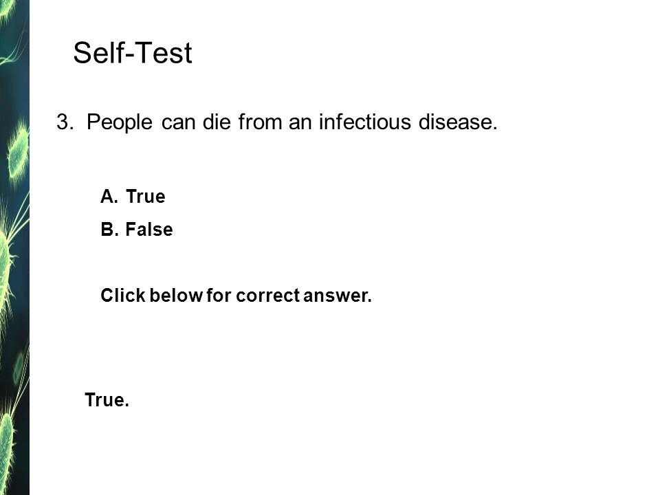 Self-Test 3.People can die from an infectious disease.
