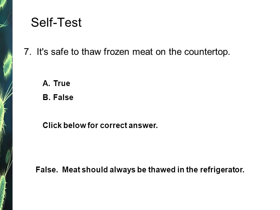 Self-Test 7.It s safe to thaw frozen meat on the countertop.