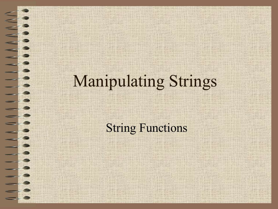 Manipulating Strings String Functions