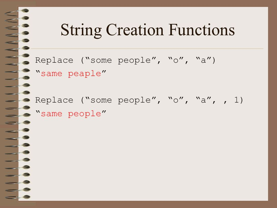 "String Creation Functions Replace (""some people"", ""o"", ""a"") ""same peaple"" Replace (""some people"", ""o"", ""a"",, 1) ""same people"""