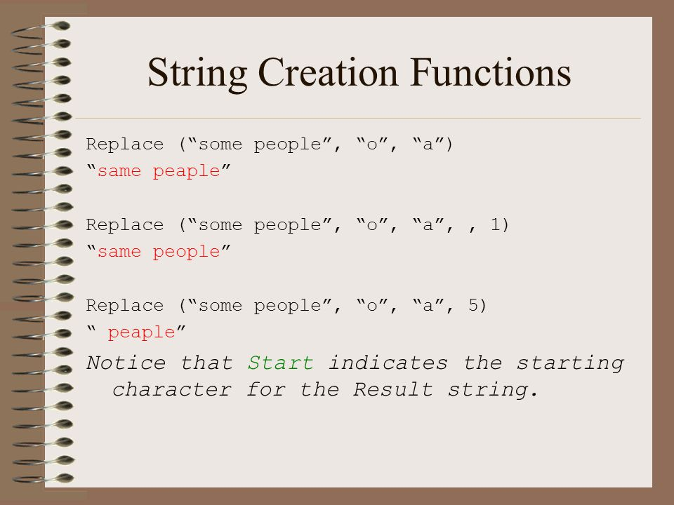 "String Creation Functions Replace (""some people"", ""o"", ""a"") ""same peaple"" Replace (""some people"", ""o"", ""a"",, 1) ""same people"" Replace (""some people"","