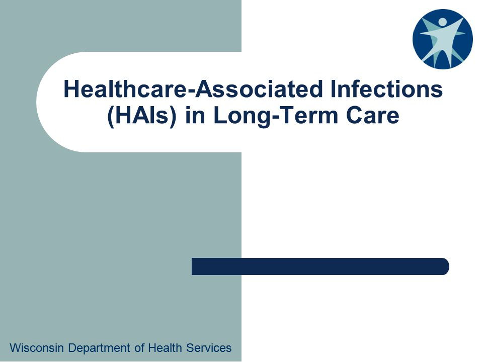 Wisconsin Department of Health Services Healthcare-Associated Infections (HAIs) in Long-Term Care Wisconsin Department of Health Services