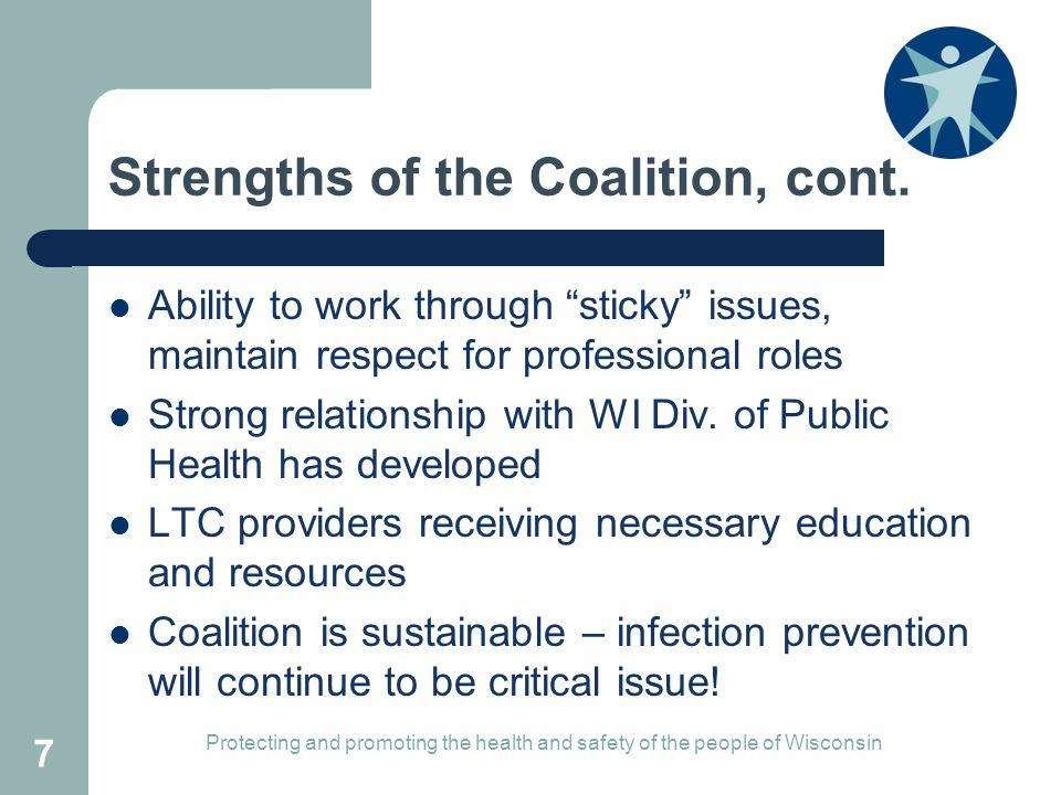 "Strengths of the Coalition, cont. Ability to work through ""sticky"" issues, maintain respect for professional roles Strong relationship with WI Div. of"