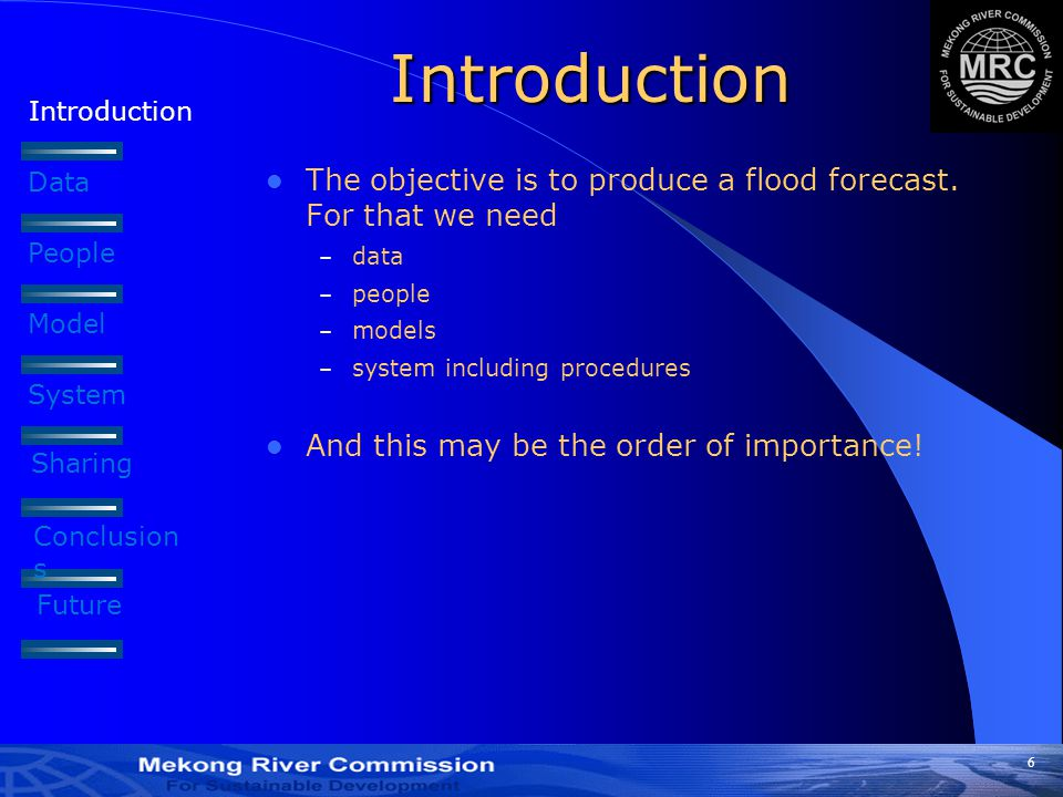 6 Introduction Data People Model Introduction The objective is to produce a flood forecast.