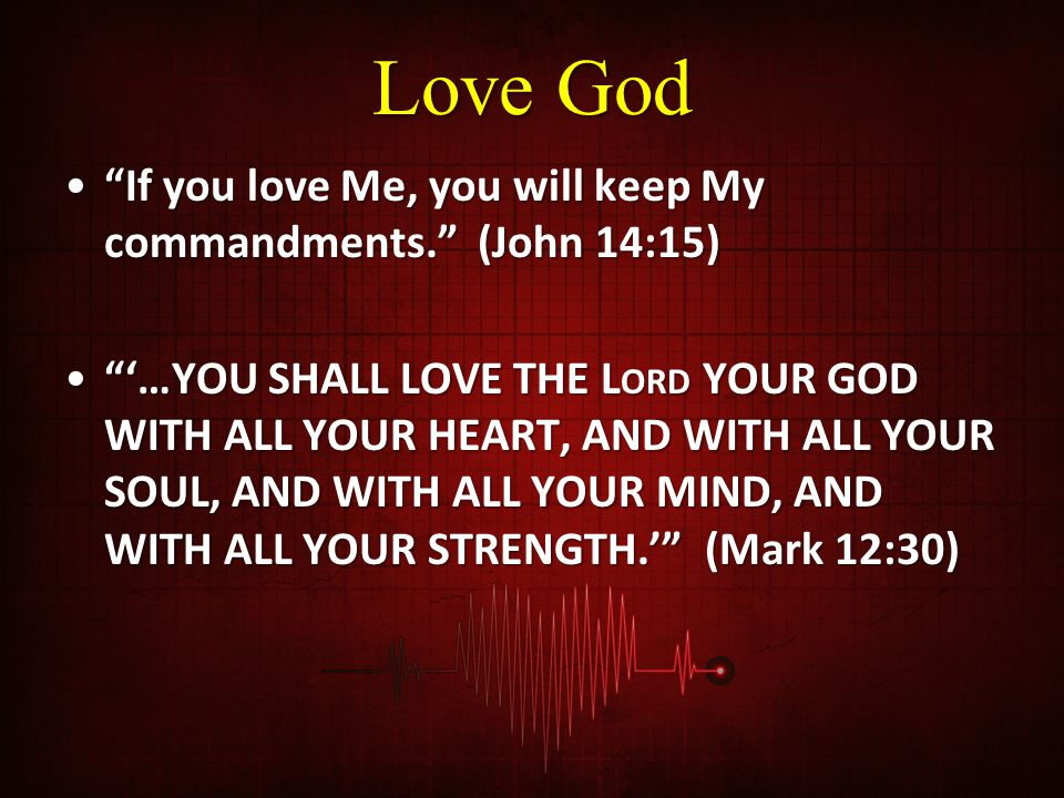 """Love God """"If you love Me, you will keep My commandments."""" (John 14:15)""""If you love Me, you will keep My commandments."""" (John 14:15) """"'…YOU SHALL LOVE"""
