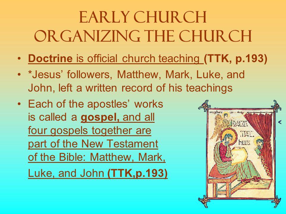 Early Church organizing the church Doctrine is official church teaching (TTK, p.193) *Jesus' followers, Matthew, Mark, Luke, and John, left a written