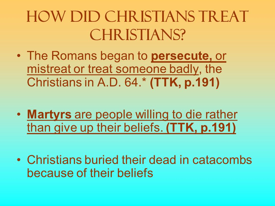 How did Christians Treat Christians.